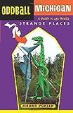Oddball Michigan: A Guide to 450 Really Strange Places (Oddball series)