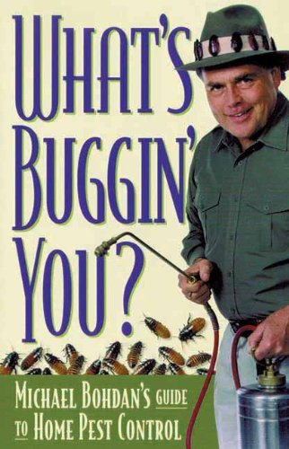 What's Buggin' You?: Michael Bohdan's Guide to Home Pest Control