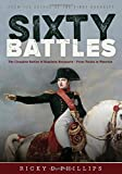 Sixty Battles: The Complete Battles of Napoleon Bonaparte - From Toulon to Waterloo