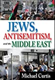 Jews, Antisemitism, and the Middle East, Michael Curtis, 1412851882