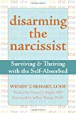 Disarming the Narcissist, Wendy T. Behary, 1572245190