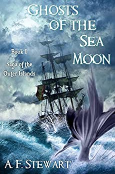 Ghosts of the Sea Moon (Saga of the Outer Islands Book 1) by [Stewart, A. F. ]