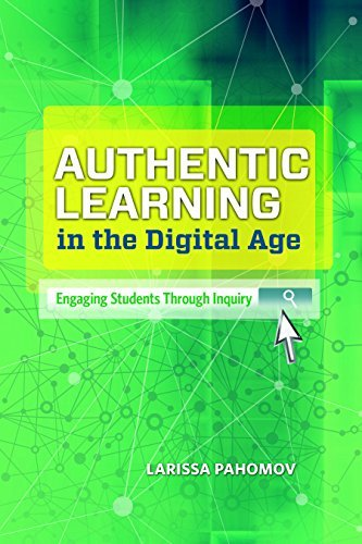 Authentic Learning in the Digital Age: Engaging Students Through Inquiry by Larissa Pahomov (2014-11-17) Paperback