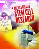 America Debates Stem Cell Research (America Debates) 1404219285 Book Cover