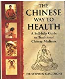 Chinese Way to Health: A Self-Help Guide to Traditional Chinese Medicine