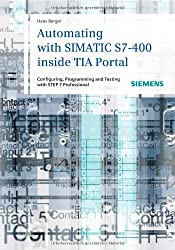 Automating with SIMATIC S7-400 Inside TIA Portal: Configuring, Programming and Testing with Step 7 Professional V11
