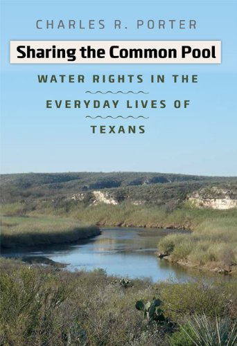 Sharing the Common Pool: Water Rights in the Everyday Lives of Texans (River Books, Sponsored by The Meadows Center for Water and the Environment, Texas State University)