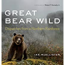 Great Bear Wild: Dispatches from a Northern Rainforest