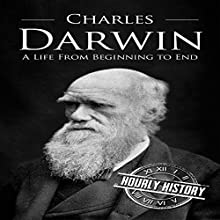 Charles Darwin: A Life from Beginning to End Audiobook by Hourly History Narrated by William Irvine