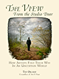 The View From The Studio Door: How Artists Find Their Way In An Uncertain World