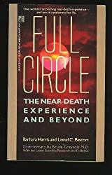 Full Circle: The Near-Death Experience and Beyond