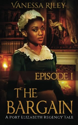 Search : The Bargain: Episode I (A Port Elizabeth Regency Tale) (Volume 1)