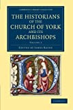 The Historians of the Church of York and Its Archbishops: Volume 3, , 110805157X