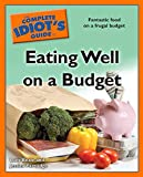 The Complete Idiot's Guide to Eating Well on a Budget: Fantastic Food on a Frugal Budget