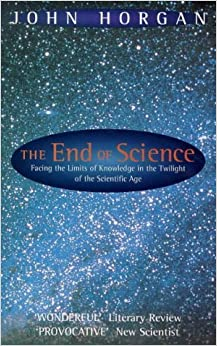 The End Of Science: Facing the Limits of Knowledge in the Twilight of the Scientific Age by Horgan, John (1998)