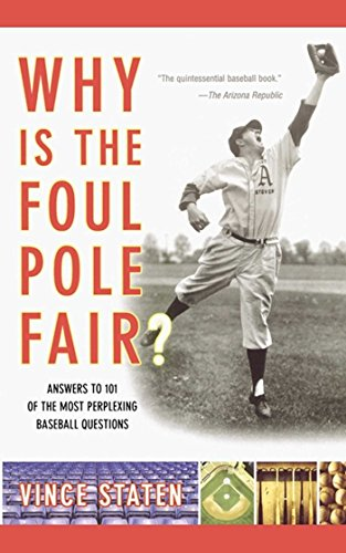Poles Pole Foul (Why Is The Foul Pole Fair?: Answers to 101 of the Most Perplexing Baseball Questions)