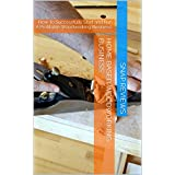 Home based woodworking business: How To Successfully Start and Run A Profitable Woodworking Business!