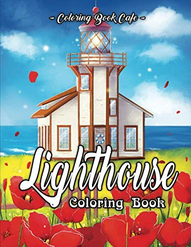 Lighthouse Coloring Book: An Adult Coloring Book Featuring the Most Beautiful Lighthouses Around the World for Stress Relief and Relaxation