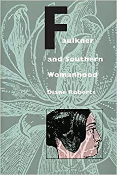 Book Faulkner and Southern Womanhood by Diane Roberts (1995-08-31)