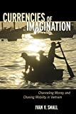 "Ivan V. Small, ""Currencies of Imagination: Channeling Money and Chasing Mobility in Vietnam"" (Cornell UP, 2018)"