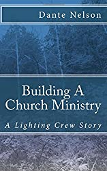 Building A Church Ministry: A Lighting Crew Story (Dante Light) (Volume 1)