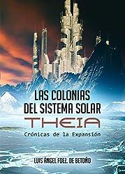 Las Colonias Del Sistema Solar. Theia: Crónicas de la Expansión nº 1. Nueva Edición Revisada y corregida. (Spanish Edition)