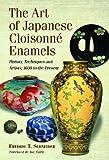 The Art of Japanese Cloisonne Enamel, Fredric T. Schneider, 078644732X