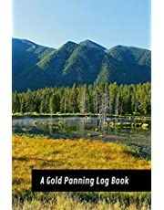 A Gold Panning Log Book: Perfect Present/Gift For Gold Panners, Prospectors & Hunters