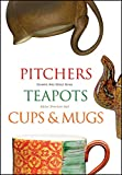 Pitchers, Teapots, Cups, and Mugs (Ceramic Arts Select)