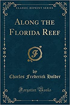Along the Florida Reef (Classic Reprint)