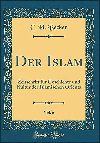 Der Islam Vol 6 Zeitschrift Für Geschichte Und Kultur Der