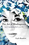 img - for The Art of Misdiagnosis: Surviving My Mother's Suicide book / textbook / text book