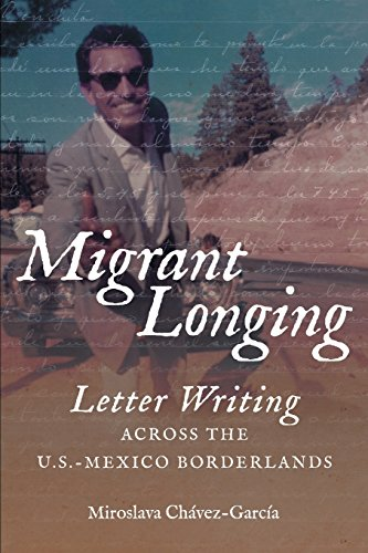 Migrant Longing: Letter Writing across the U.S.-Mexico Borderlands (The David J. Weber Series in the New Borderlands History)