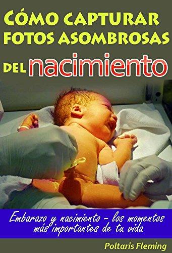 Cómo capturar fotos asombrosas del nacimiento: Embarazo y nacimiento ...