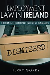 Employment Law In Ireland: The Essentials for Employers, Employees and HR Managers