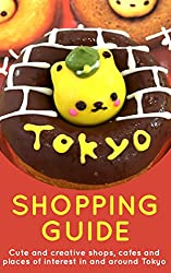 Tokyo Shopping Guide 2017: Cute and creative shops, cafes and places of interest in and around Tokyo