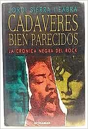 Cadaveres bien parecidos. La crónica negra del rock: Amazon.es: Jordi Sierra i Fabra: Libros