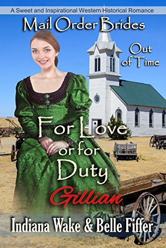 Mail Order Bride: For Love or Duty: Sweet and Inspirational Historical Romance (Mail Order Brides Out of Time Book 2)