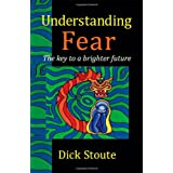 Understanding Fear: The Key to a Brighter Futureby Dick Stoute