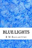 Blue Lights, R. M. Ballantyne, 1484882970