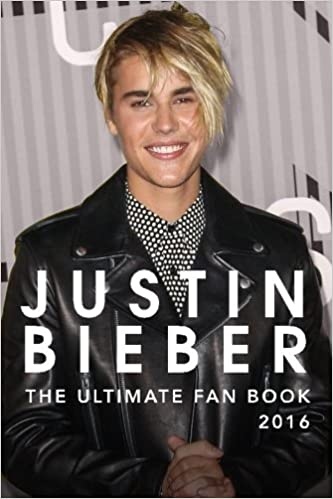 Justin Bieber The Ultimate Justin Bieber Fan Book 2016 Justin