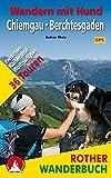 Rother Wanderbuch / Wandern mit Hund Chiemgau - Berchtesgaden: zwischen Kaiser und Wolfgangsee. 36 Touren. Mit GPS-Daten