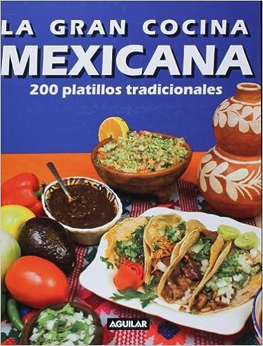 La Gran Cocina Mexicana (Spanish Edition): Aguilar: 9781603962513:  Amazon.com: Books