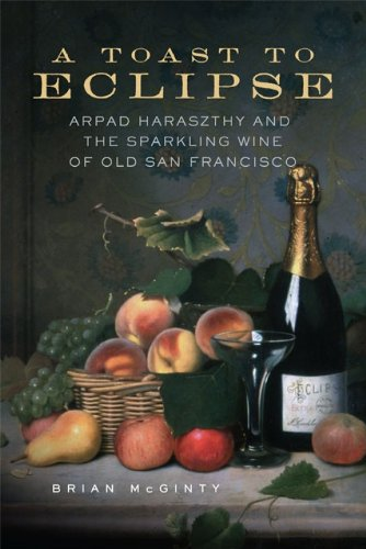 A Toast to Eclipse: Arpad Haraszthy and the Sparkling Wine of Old San Francisco (Sparkling Toast)