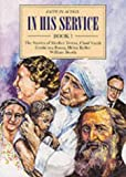 img - for In His Service: The Stories of Mother Teresa, Chad Varah, Corrie Ten Boom, Helen Keller, William Booth Bk. 1 (Faith in Action) by Geoffrey Hanks (1993-11-06) book / textbook / text book