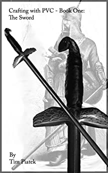 Crafting with PVC - Book One: The Sword