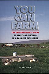 You Can Farm: The Entrepreneur's Guide to Start & Succeed in a Farming Enterprise Paperback