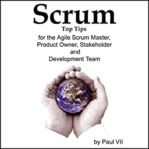 Scrum Top Tips, for the Agile Scrum Master, Product Owner, Stakeholder and Development Team Audiobook