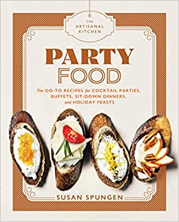 The Artisanal Kitchen Party Food Go To Recipes For