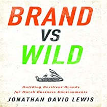 BRAND VS WILD: BUILDING RESILIENT BRANDS FOR HARSH BUSINESS ENVIRONMENTS